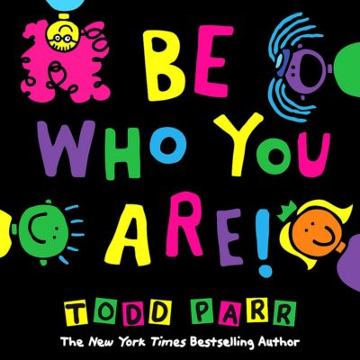 Be Who You Are by Todd Parr Featured in Tiny Humans Read, a Kids Book Club and Book Subscription for Kids